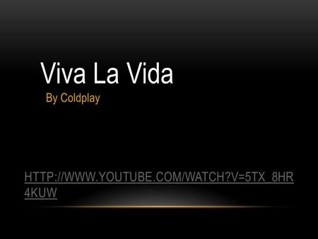 4KUW Viva La Vida By Coldplay.