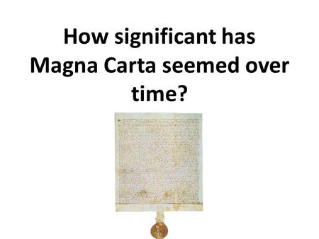How significant has Magna Carta seemed over time?.