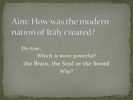 Do now: Which is more powerful? the Brain, the Soul or the Sword Why?