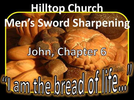 "Mastering ""…the Sword of the Spirit, which is the Word of God."" Hilltop Church Men's Sword Sharpening."
