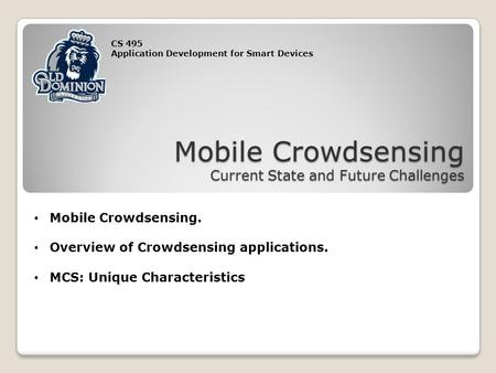 CS 495 Application Development for Smart Devices Mobile Crowdsensing Current State and Future Challenges Mobile Crowdsensing. Overview of Crowdsensing.