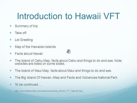 Introduction to Hawaii VFT Summary of trip Take off Lei Greeting Map of the Hawaiian Islands Facts about Hawaii The Island of Oahu Map, facts about Oahu.