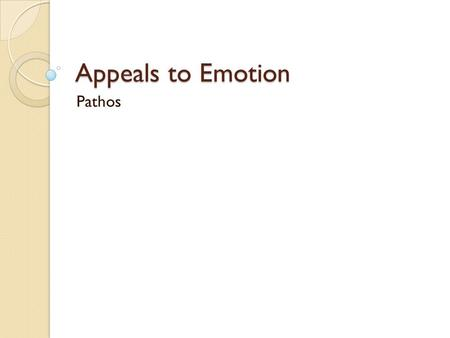 Appeals to Emotion Pathos. Pathos Aristotle identified pathos as one of three key ways that writers can appeal to their audiences in arguments Also identified.