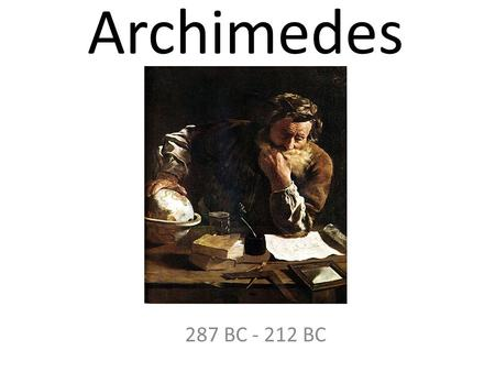 Archimedes 287 BC - 212 BC.