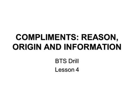 COMPLIMENTS: REASON, ORIGIN AND INFORMATION BTS Drill Lesson 4.