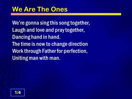 We Are The Ones We're gonna sing this song together, Laugh and love and pray together, Dancing hand in hand. The time is now to change direction Work through.