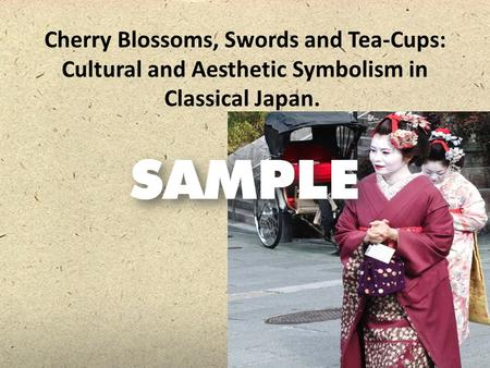 Cherry Blossoms, Swords and Tea-Cups: Cultural and Aesthetic Symbolism in Classical Japan.
