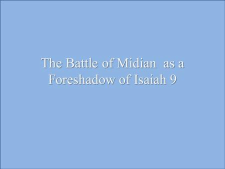 The Battle of Midian as a Foreshadow of Isaiah 9.