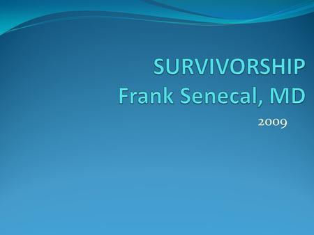 2009. WHO IS A SURVIVOR? AN INDIVIDUAL IS A SURVIVOR FROM THE TIME OF THEIR DIAGNOSIS THROUGH THE BALANCE OF THEIR LIFE.