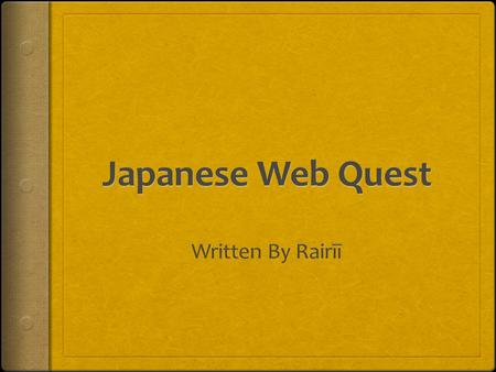 Japanese Web Quest I am a Japanese boy and my name is Rairīī. This is how you would write my first name in traditional Japanese. I have written this.