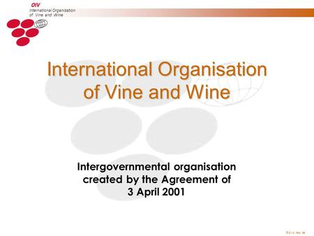  O.I.V. Mai 04 International Organisation of Vine and Wine Intergovernmental organisation created by the Agreement of 3 April 2001 International Organisation.