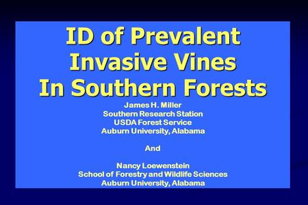 ID of Prevalent Invasive Vines In Southern Forests James H. Miller Southern Research Station USDA Forest Service Auburn University, Alabama And Nancy Loewenstein.