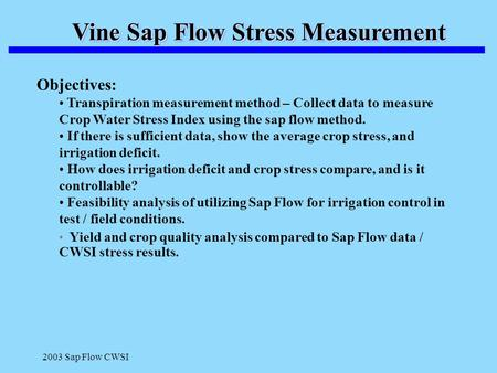 2003 Sap Flow CWSI Vine Sap Flow Stress Measurement Objectives: Transpiration measurement method – Collect data to measure Crop Water Stress Index using.