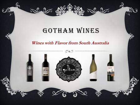 GOTHAM WINES Wines with Flavor from South Australia.