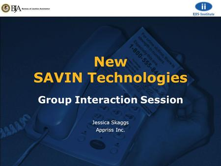 New SAVIN Technologies Group Interaction Session Jessica Skaggs Appriss Inc.