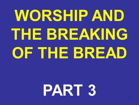 "1 WORSHIP AND THE BREAKING OF THE BREAD PART 3. 2 The expression, ""breaking of bread"" (Greek, klasei tou artou) in Acts 2:42 was something in which they."