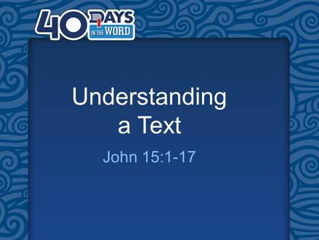 "Understanding a Text John 15:1-17. ""I am the true vine, and my Father is the gardener. He cuts off every branch in me that bears no FRUIT, while every."