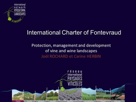 International Charter of Fontevraud Protection, management and development of vine and wine landscapes Joël ROCHARD et Carine HERBIN Cliché Raymond Sauvaire.