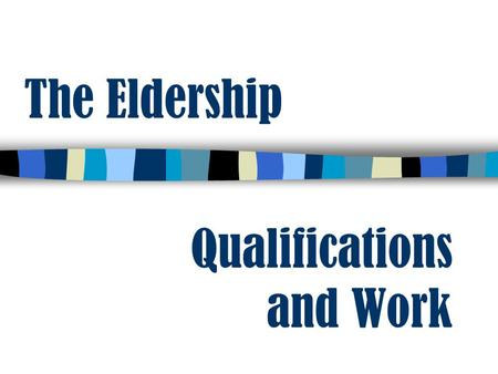 The Eldership Qualifications and Work. Process requested by the Elders Take the process seriously Talk privately Do not allow the process to become adversarial.