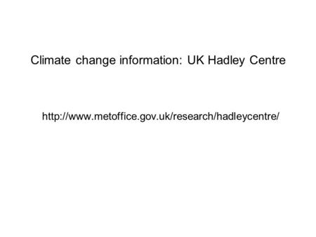 Climate change information: UK Hadley Centre