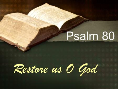 "Psalm 80 Restore us O God. Background Another psalm of Asaph ""A testimony of Asaph"" ""Set to the lilies"" Israel still in existence A psalm crying for deliverance."