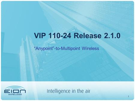 "1 VIP 110-24 Release 2.1.0 ""Anypoint""-to-Multipoint Wireless."