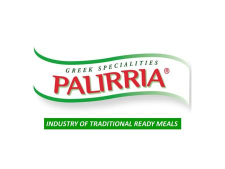 INDUSTRY OF TRADITIONAL READY MEALS. Company profile NamePALIRRIA S.A. ShareholdersSouliotis Family 100% Year of Establishment 1956 Business ActivityManufacturers.