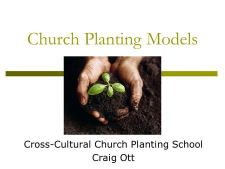 Church Planting Models Cross-Cultural Church Planting School Craig Ott.