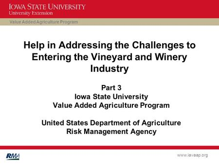 Value Added Agriculture Program www.iavaap.org Help in Addressing the Challenges to Entering the Vineyard and Winery Industry Part 3 Iowa State University.