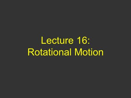 Lecture 16: Rotational Motion. Questions of Yesterday 1) You are going through a vertical loop on roller coaster at a constant speed. At what point is.