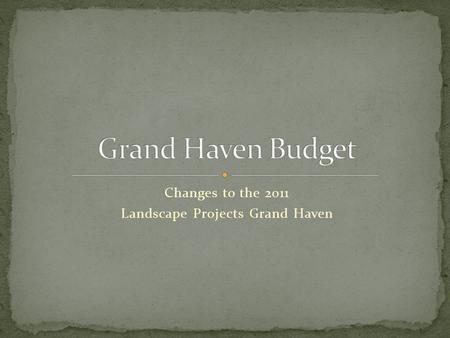 Changes to the 2011 Landscape Projects Grand Haven.