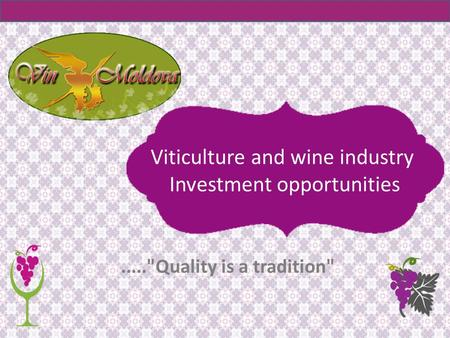 .....Quality is a tradition Viticulture and wine industry Investment opportunities.