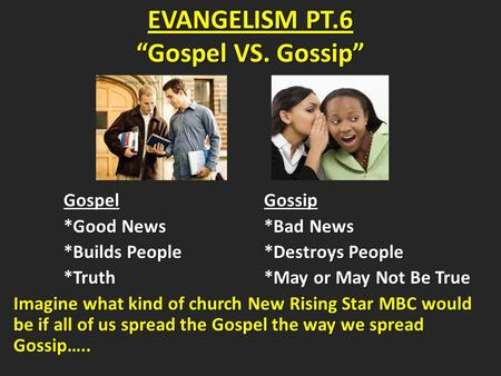 GospelGossip GospelGossip *Good News*Bad News *Builds People*Destroys People *Truth*May or May Not Be True Imagine what kind of church New Rising Star.