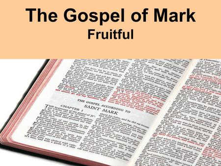 "The Gospel of Mark Fruitful. Mark 4:1-20 ""and in his teaching said: Listen! A farmer went out to sow his seed. As he was scattering the seed, some fell."