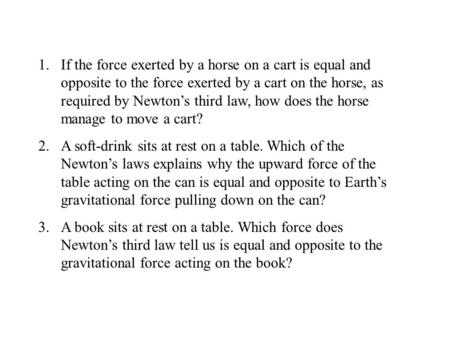 If the force exerted by a horse on a cart is equal and opposite to the force exerted by a cart on the horse, as required by Newton's third law, how does.