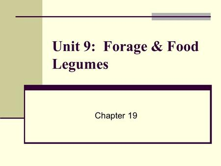 Unit 9: Forage & Food Legumes Chapter 19. Unit 9: Forage & Food Legumes Unit 9 Objectives: Describe cultural practices of growing forage legumes, peas.