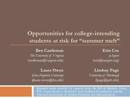"Opportunities for college-intending students at risk for ""summer melt"" Ben Castleman The University of Virginia Laura Owen Johns."