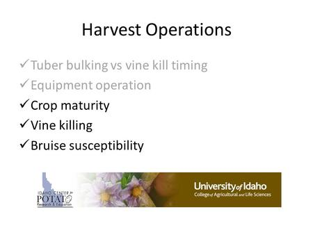 Harvest Operations Tuber bulking vs vine kill timing Equipment operation Crop maturity Vine killing Bruise susceptibility.