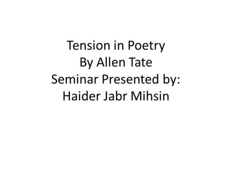 Tension in Poetry By Allen Tate Seminar Presented by: Haider Jabr Mihsin.