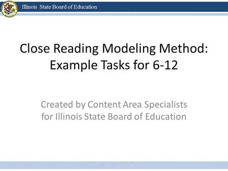 Close Reading Modeling Method: Example Tasks for 6-12 Created by Content Area Specialists for Illinois State Board of Education.