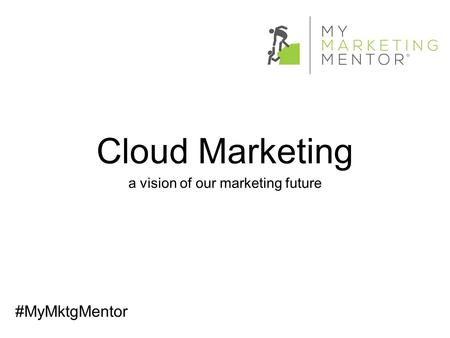 Cloud Marketing a vision of our marketing future #MyMktgMentor.