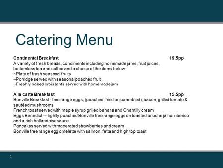 Catering Menu 1 Continental Breakfast19.5pp A variety of fresh breads, condiments including homemade jams, fruit juices, bottomless tea and coffee and.