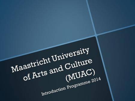 Maastricht University of Arts and Culture (MUAC) Introduction Programme 2014.