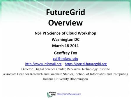 Https://portal.futuregrid.org FutureGrid Overview NSF PI Science of Cloud Workshop Washington DC March 18 2011 Geoffrey Fox