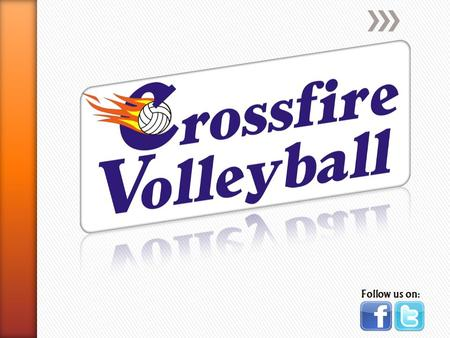 Follow us on:. Crossfire Volleyball Club strives to empower young athletes with a commitment for developing leadership, sportsmanship and athletic performance.