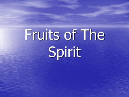 Fruits of The Spirit. Outline What is the Spirit? What is the Spirit? What is fruit? What is fruit? What are the fruits of the Spirit? What are the fruits.