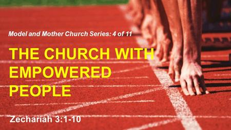 THE CHURCH WITH EMPOWERED PEOPLE Model and Mother Church Series: 4 of 11 Zechariah 3:1-10.