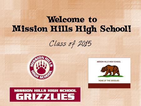 Welcome to Mission Hills High School! Class of 2015.