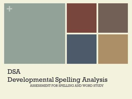 + DSA Developmental Spelling Analysis ASSESSMENT FOR SPELLING AND WORD STUDY.