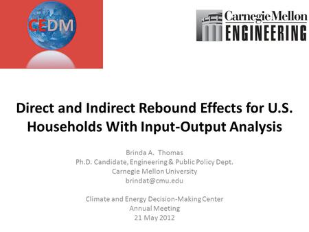 Direct and Indirect Rebound Effects for U.S. Households With Input-Output Analysis Brinda A. Thomas Ph.D. Candidate, Engineering & Public Policy Dept.